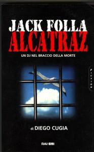 """2. Diego Cugia, """"Alcatraz. Jack Folla un DJ nel braccio della morte"""". In principio era un programma radiofonico che ebbe un tale successo da essere tradotto in trasmissione televisiva, con la partecipazione di Francesca Neri e la voce fuori campo di Roberto Pedicini, già voce di Jack nel programma radio. Poi, arrivò il libro, uno dei prediletti di quella generazione."""