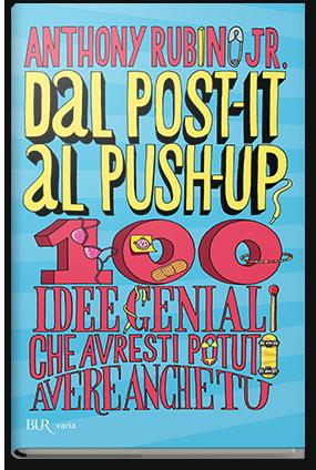 Dal post-it al push-up: Idee geniali che avresti potuto avere anche tu