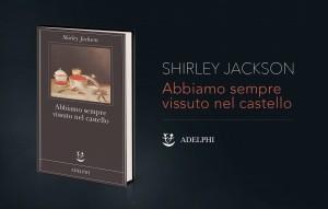 Shirley Jackson, Abbiamo sempre vissuto nel castello, Adelphi