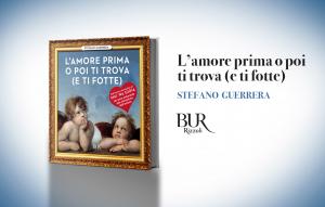 """Stefano Guerrera, """"L'amore prima o poi ti trova (e ti fotte)"""""""