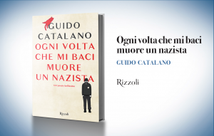 """Guido Catalano, """"Ogni volta che mi baci muore un nazista"""""""
