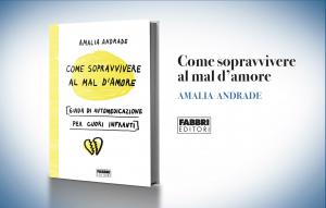 """Amalia Andrade, """"Come sopravvivere al mal d'amore"""""""