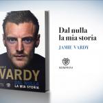 """Jame Vardy, """"Dal nulla la mia storia"""""""